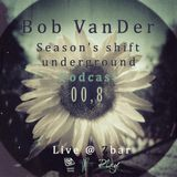 Podcast 008 '' Season's shift underground '' Live @ Z-Bar Mixed By Bob VanDer