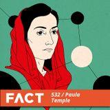 FACT mix 532 - Paula Temple (Jan '16)