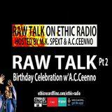 Raw Talk Ethic Radio Birthday Special. 4-6-17 Part 2
