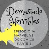 Demasiado Horribles - 014 - Marvel vs Dc Comics P.2