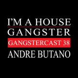 ANDRE BUTANO | GANGSTERCAST 38