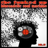 The Funked Up Bluesadelic Soul Machine Mk.3