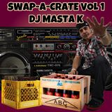 SWAP-A-CRATE VOL 1 - DJ MASTA K