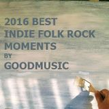 2016 BEST INDIE FOLK ROCK MOMENTS BY GOODMUSIC