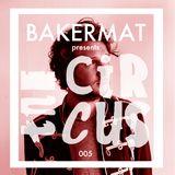 Bakermat presents The Circus #005
