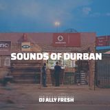 Sounds of Durban (Live Set) - DJ Ally Fresh