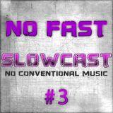 NO FAST Pres. SLOWCAST #3 - No Conventional Music