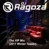 DJ Ragoza - The VIP Mix (2017 Winter Teaser)