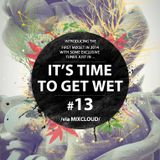 It's Time To Get Wet #13 [2014.12.02.] -> BANG TO 2014 <-