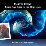 Martin Kenny - Taking Flat Earth to the Next Level