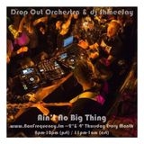Drop Out Orchestra & dj ShmeeJay - Ain't No Big Thing - 2017-02-09