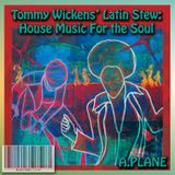 Tommy Wickens' Latin Stew: House Music for the Soul!