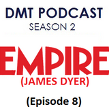 DMT Podcast S2 E8: Empire Magazine Interview (James Dyer)