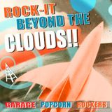ROCK-IT BEYOND THE CLOUDS!!