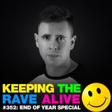 Keeping The Rave Alive Episode 352: End Of Year Special