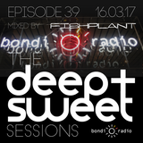 The Deep & Sweet Sessions with Fishplant - Episode 39 - 16.03.17