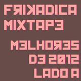 Frikadica Mixtape - Melhores de 2012 Lado A