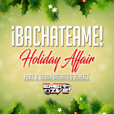 ¡Bachateame! Part 6: Holiday Affair - Urban Bachata & Remixes