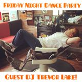 Friday Night Dance Party with guest DJ Trevor Lake of The Televisionaries!!! August 12, 2016