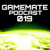 Gamemate Podcast 019