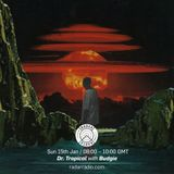 Dr. Tropical w/ Budgie - 15th January 2017