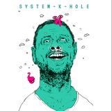 SYSTEM -K- HOLE