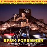 BRUK FOREIGNER DANCEHALL MIXTAPE 2017 BY DJ TREASURE