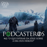 Podcasteros #62: O que esperar da HBO na Era dos Heróis?