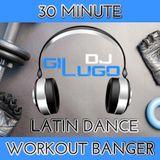 DJ Gil Lugo - 30 Minute Workout Banger (Latin Dance Mix)