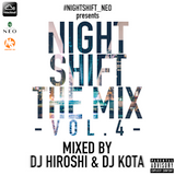 NIGHT SHIFT THE MIX VOL.4 Mixed by DJ HIROSHI & DJ KOTA