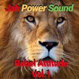 Jah Power Sound-Rebel Attitude Vol.1