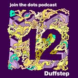 Join The Dots #12 // Duffstep