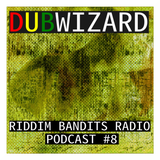 DuBWiZaRd - Riddim Bandits Radio Podcast #8