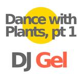 28 Mar, 2019: Dance with Plants, pt 1