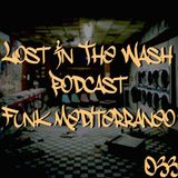 LOST IN THE WASH PODCAST 033 - FUNK MEDITERRANEO
