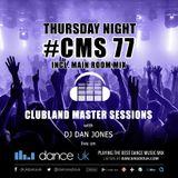 CMS77t - Clubland Master Sessions (Thur) - DJ Dan Jones - Dance Radio UK (18 MAY 2017)