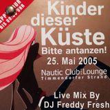 Kinder Dieser Küste - Live Set By DJ Freddy Fresh - 25.05.2005, Nautic Club, Timmendorf