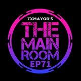 TXMayor Presents: The Main Room #71