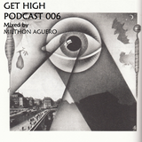 Get High Podcast 006 by Milthon Aguero