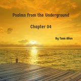 Psalms from the Underground - Chapter 04