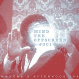 Mmuone's Afternoon 004 - Mind The Offscreen #001