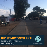 Dip It Low w/ SNO 13th March 2018