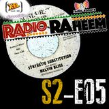 Radio Raheem S2-E05 Radiography#3 Synthetic Substitution (12 Ottobre 2017)