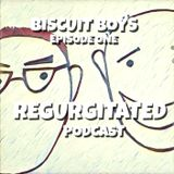 Biscuit Boys Regurgitated Ep One