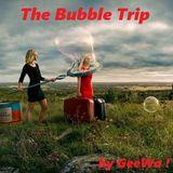The Bubble Trip