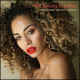 "SMOOTH ROMANTIC GROOVE - ""We Belong Together"""