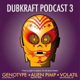 DubKraft Podcast 3 (Off-Sonar Special) - Genotype, Alien Pimp, Volatil