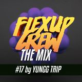 Flex Up Crew The Mix #17 - Yungg Trip