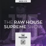 The RAW HOUSE SUPREME Show - #175 Hosted by The Rawsoul