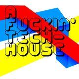 A Fuckin' Tech-house!